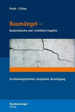 Baumängel - Bautechnische und -rechtliche Aspekte - Prote, Karsten; Cichos, Christopher