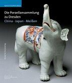 Die Porzellansammlung zu Dresden. China, Japan, Meißen