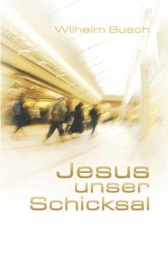 Jesus unser Schicksal, Special Edition, gekürzte Ausgabe - Busch, Wilhelm