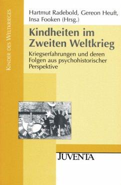 Kindheiten im Zweiten Weltkrieg - Radebold, Hartmut / Heuft, Gereon / Fooken, Insa (Hgg.)