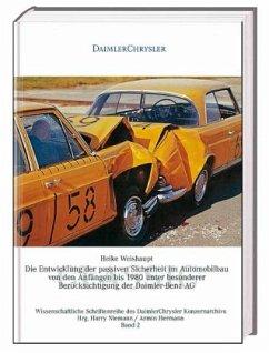 Die Entwicklung der passiven Sicherheit im Automobilbau von den Anfängen bis 1980 unter besonderer Berücksichtigung der Daimler-Benz AG - Wiehaupt, Heike;Weishaupt, Heike