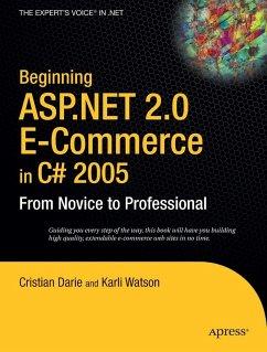 Beginning ASP.NET 2.0 E-Commerce in C# 2005: From Novice to Professional - Darie, Cristian;Watson, Karli