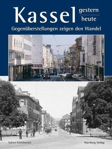 Kassel - gestern und heute - Köttelwesch, Sabine