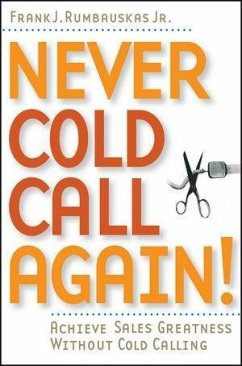 Never Cold Call Again: Achieve Sales Greatness Without Cold Calling - Rumbauskas, Frank J.