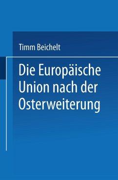 Die Europäische Union nach der Osterweiterung - Beichelt, Timm