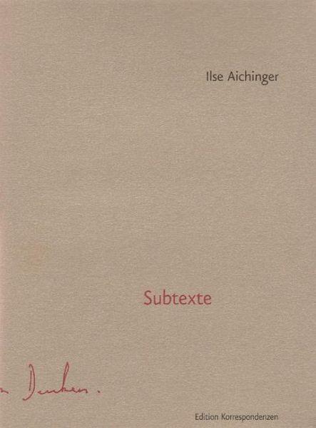 Subtexte - Aichinger, Ilse
