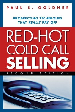 Red-Hot Cold Call Selling: Prospecting Techniques That Really Pay Off - Goldner, Paul S.