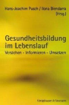 Gesundheitsbildung im Lebenslauf - Pusch, Hans-Joachim / Biendarra, Ilona (Hgg.)