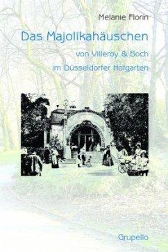 Das Majolikahäuschen von Villeroy & Boch im Düsseldorfer Hofgarten - Florin, Melanie