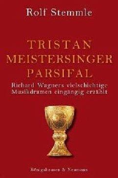 Tristan und Isolde - Die Meistersinger - Parsifal