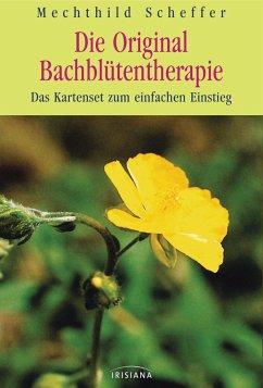 Die Original Bach-Blütentherapie - Scheffer, Mechthild