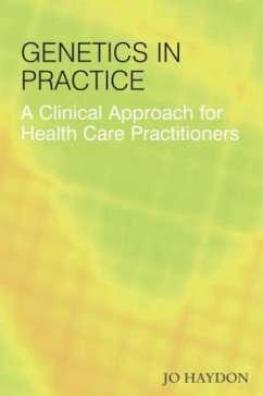 Genetics in Practice: A Clinical Approach for Healthcare Practitioners - Haydon, Jo