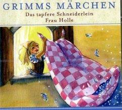 Das tapfere Schneiderlein / Frau Holle, 1 Audio-CD / Grimms Märchen, Audio-CDs - Grimm, Jacob; Grimm, Wilhelm
