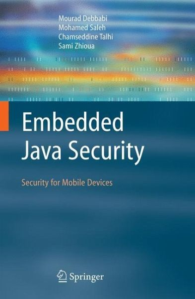 Embedded Java Security - Debbabi, Mourad; Saleh, Mohamed; Talhi, Chamseddine; Zhioua, Sami
