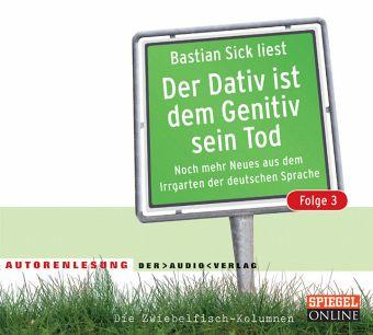 Der dativ ist dem genitiv sein tod folge 3 2 cds von bastian sick h rbuch Der genitiv ist dem dativ