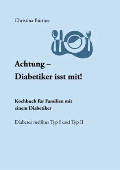 Achtung - Diabetiker isst mit! - Büttner, Christina