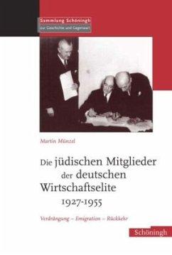 Die jüdischen Mitglieder der deutschen Wirtschaftselite 1927-1955 - Münzel, Martin