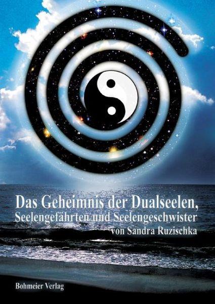 Das Geheimnis der Dualseelen, Seelengefährten und Seelengeschwister - Ruzischka, Sandra