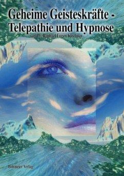 Geheime Geisteskräfte, Telepathie und Hypnose - Kirchner, Raphael Eugen
