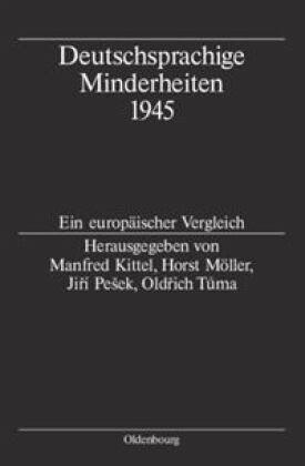 Deutschsprachige Minderheiten 1945 - Kittel, Manfred / Möller, Horst / Pesek, Jirí / Tuma, Oldrich (Hgg.)