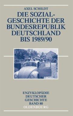 Die Sozialgeschichte der Bundesrepublik Deutschland bis 1989/90 - Schildt, Axel