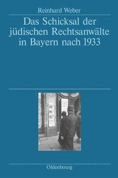 Das Schicksal der jüdischen Rechtsanwälte in Bayern nach 1933 - Weber, Reinhard