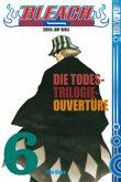 Die Todestrilogie - Ouvertüre / Bleach Bd.6