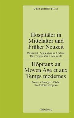 Hospitäler in Mittelalter und Früher Neuzeit. Frankreich, Deutschland und Italien. Eine vergleichende Geschichte - Deutsches Historisches Institut Paris / Drossbach, Gisela (eds.)