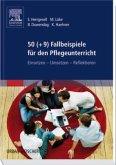 50 (+9) Fallbeispiele für den Pflegeunterricht
