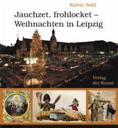 Jauchzet, frohlocket - Weihnachten in Leipzig