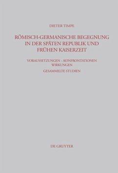 Römisch-germanische Begegnung in der späten Republik und frühen Kaiserzeit - Timpe, Dieter