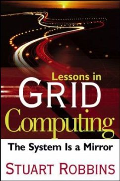 Lessons in Grid Computing: The System Is a Mirror - Robbins, Stuart