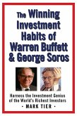 The Winning Investment Habits of Warren Buffett & George Soros: Harness the Investment Genius of the World's Richest Investors