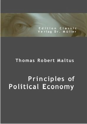 a biography of thomas robert malthus the political economist of 1798 Thomas robert malthus  was an english demographer and political economist best known for his pessimistic but  thomas malthus — principles of political.