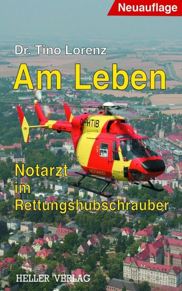 Am Leben - Notarzt im Rettungshubschrauber - Lorenz, Tino