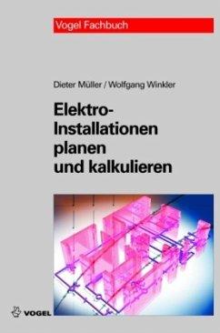 Elektro-Installationen planen und kalkulieren - Müller, Dieter;Winkler, Wolfgang