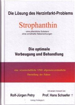 Die Lösung des Herzinfarkt-Problems durch Strophantin - Petry, Rolf-Jürgen