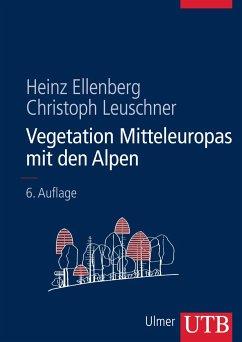 Vegetation Mitteleuropas mit den Alpen - Ellenberg, Heinz;Leuschner, Christoph
