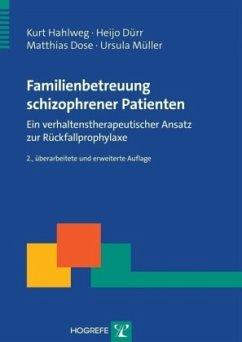 Familienbetreuung schizophrener Patienten - Hahlweg, Kurt; Dürr, Heijo; Dose, Matthias; Müller, Ursula