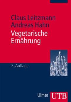 Vegetarische Ernährung - Claus Leitzmann, Markus Keller