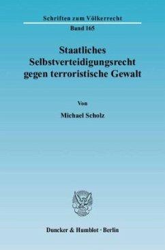 Staatliches Selbstverteidigungsrecht gegen terroristische Gewalt - Scholz, Michael