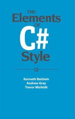 The Elements of C# Style - Baldwin, Ken; Gray, Andrew J.; Misfeldt, Trevor