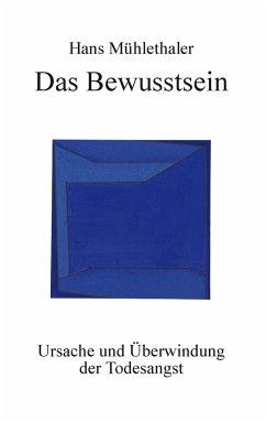 Das Bewusstsein - Mühlethaler, Hans