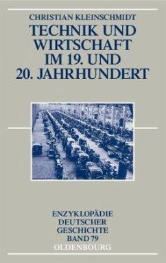 Technik und Wirtschaft im 19. und 20. Jahrhundert - Kleinschmidt, Christian