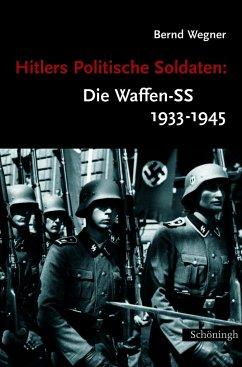 Hitlers Politische Soldaten: Die Waffen-SS 1933 - 1945 - Wegner, Bernd