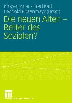 Die neuen Alten - Retter des Sozialen? - Aner, Kirsten / Karl, Fred / Rosenmayr, Leopold (Hgg.)