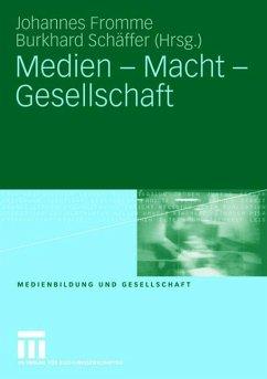 Medien - Macht - Gesellschaft - Fromme, Johannes / Schäffer, Burkhard (Hgg.)