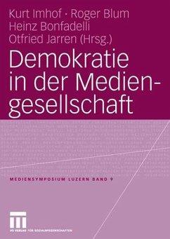 Demokratie in der Mediengesellschaft - Imhof, Kurt / Blum, Roger / Bonfadelli, Heinz / Jarren, Otfried (Hgg.)