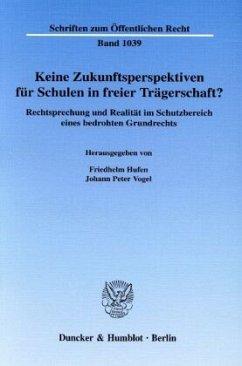 Keine Zukunftsperspektiven für Schulen in freier Trägerschaft? - Hufen, Friedhelm / Vogel, Johann Peter (Hgg.)