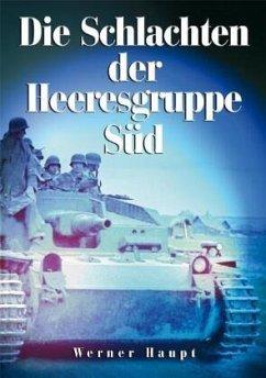 Die Schlachten der Heeresgruppe Süd - Haupt, Werner